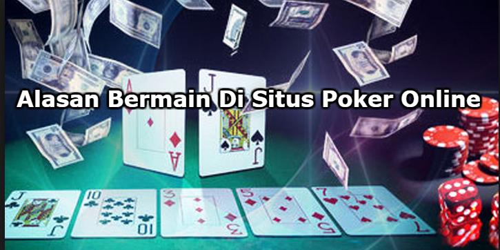 Alasan Bermain Di Situs Poker Online Indonesia