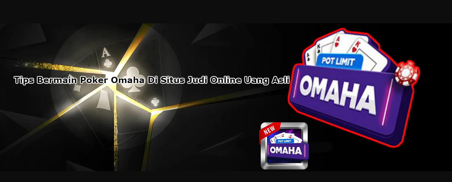 Tips Bermain Poker Omaha Di Situs Judi Online Uang Asli